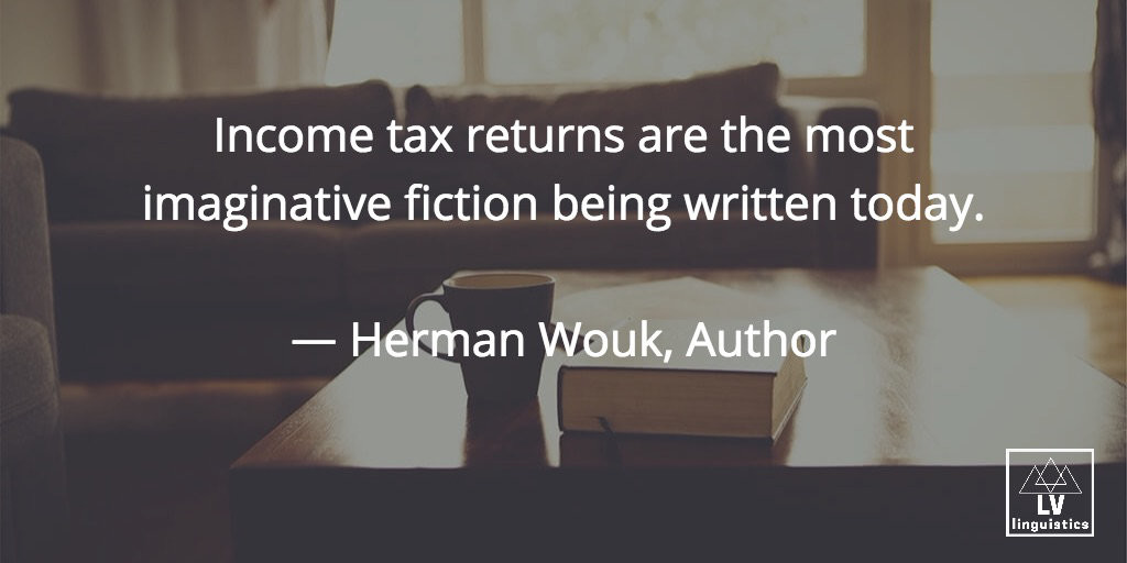 Income tax returns are the most imaginative fiction being written today. Herman Wouk, Author