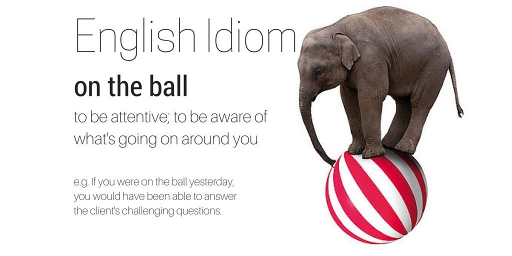 English Idiom_ on the ball