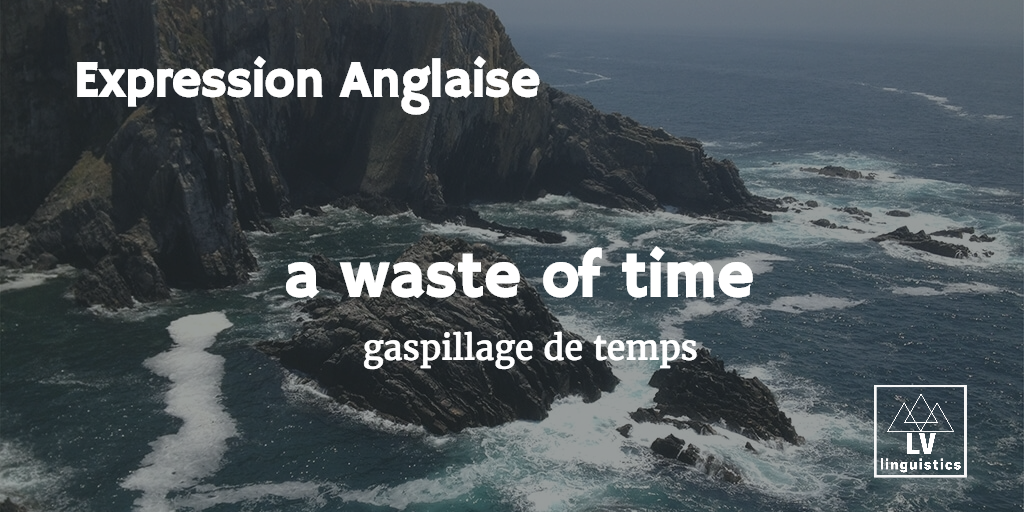 Expression Anglaise | A waste of time | gaspillage de temps